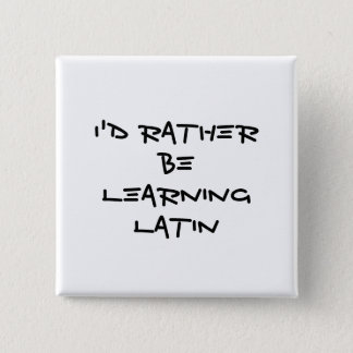 I'd Rather Be Learning Latin Button