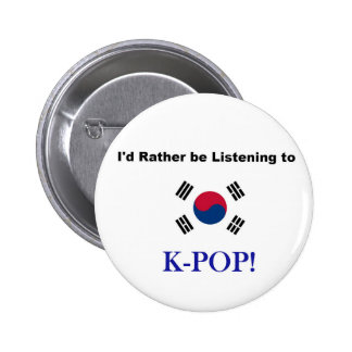 I'd Rather be Listening to KPOP! 2 Inch Round Button