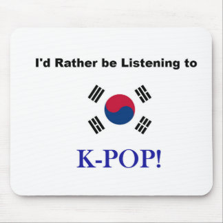 I'd Rather be Listening to KPOP! Mouse Pad