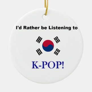 I'd Rather be Listening to KPOP! Round Ceramic Ornament