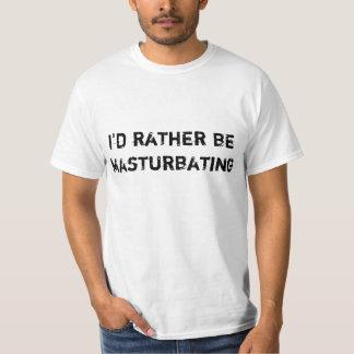 I'd Rather Be Masturbating T-Shirt
