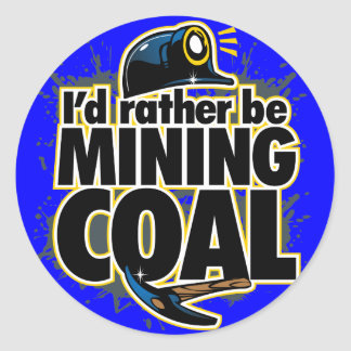 I'D RATHER BE MINING COAL CLASSIC ROUND STICKER