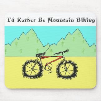I'd Rather be Mountain Biking  mousepad
