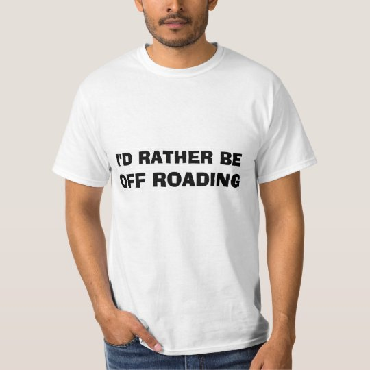 """I'd Rather be Off Roading"" Shirt"
