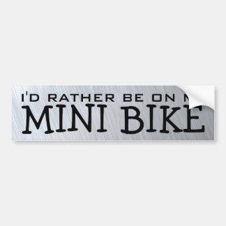 I'd Rather Be On My Mini Bike Bumper Sticker
