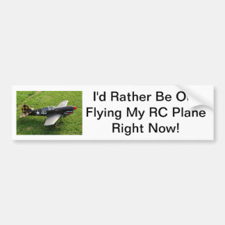I'd Rather Be Out Flying My RC Plane Right Now! Bumper Sticker