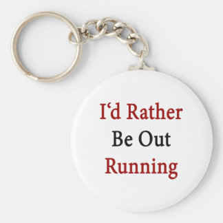 I'd Rather Be Out Running Keychain