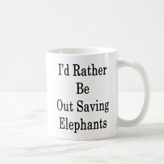 I'd Rather Be Out Saving Elephants Coffee Mug