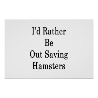 I'd Rather Be Out Saving Hamsters Poster