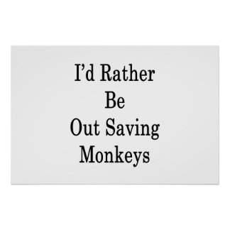 I'd Rather Be Out Saving Monkeys Poster