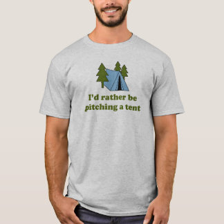 I'd Rather Be Pitching a Tent (green text) T-Shirt