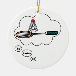 I'd rather be playing Badminton 5 Round Ceramic Ornament