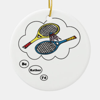 I'd rather be playing Badminton Round Ceramic Ornament