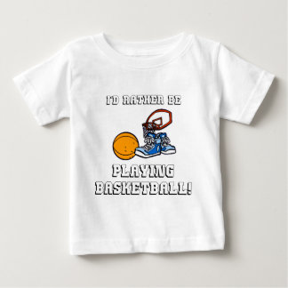 I'd Rather Be Playing Basketball! Baby T-Shirt