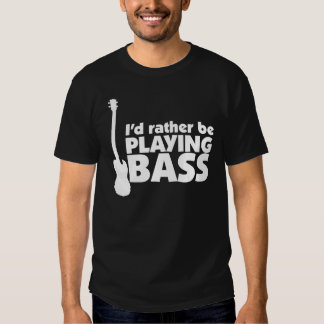 I'D Rather Be Playing Bass T-shirt
