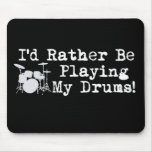 I'd Rather Be Playing My Drums Mousepad