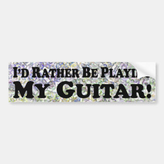 I'd Rather Be Playing My Guitar - Bumper Sticker