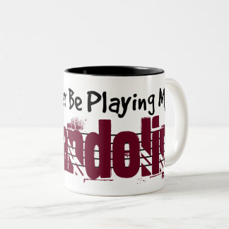 I'd Rather Be Playing My Mandolin Two-Tone Coffee Mug