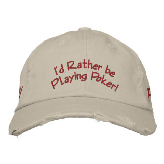 I'd Rather be Playing Poker! Embroidered Hat