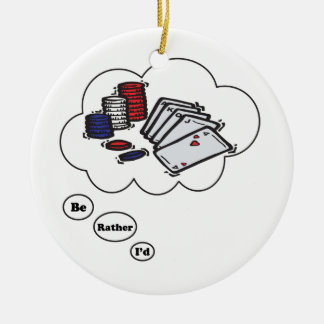 I'd rather be playing Poker Round Ceramic Ornament