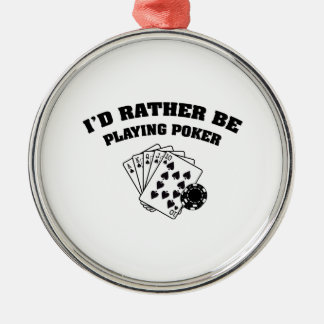 I'd Rather Be Playing Poker Silver-Colored Round Ornament
