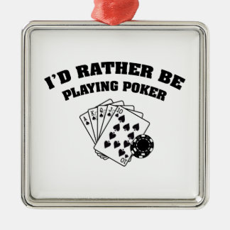 I'd Rather Be Playing Poker Silver-Colored Square Ornament