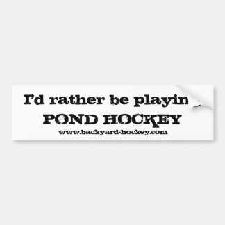 """I'd rather be playing POND HOCKEY"" Bumper Sticker"