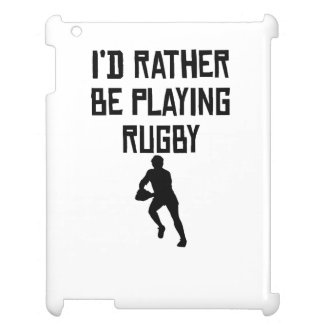 I'd Rather Be Playing Rugby Case For The iPad 2 3 4