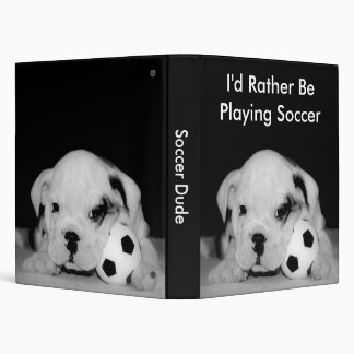 """I'd Rather Be Playing Soccer"" Bulldog Puppy 1"" Binders"
