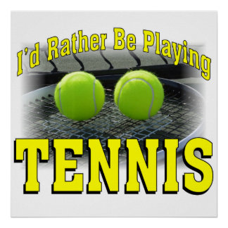 I'd Rather Be Playing Tennis Poster