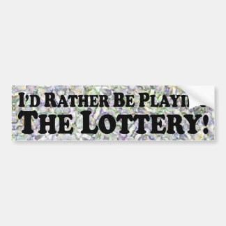 I'd Rather Be Playing The Lottery - Bumper Sticker