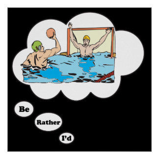 I'd rather be playing Water Polo 2 Poster
