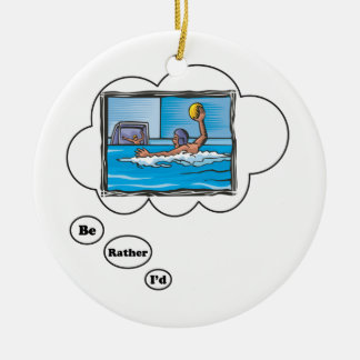 I'd rather be playing Water Polo 3 Round Ceramic Ornament