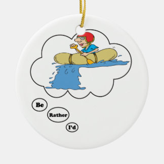I'd rather be Rafting 4 Ceramic Ornament