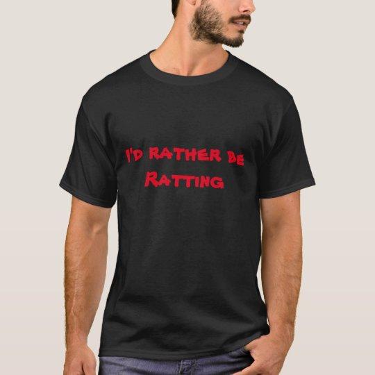 I'd rather be Ratting T-Shirt