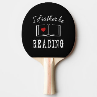 I'd rather be reading ping pong paddle
