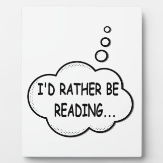 I'd Rather Be Reading Plaque