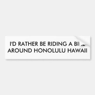 I'D RATHER BE RIDING A BIKE AROUND HONOLULU HAWAII BUMPER STICKER
