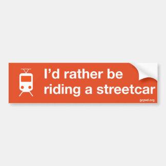 """I'd rather be riding a streetcar"" bumper sticker"