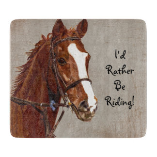 I'd Rather Be Riding Horse Cutting Board