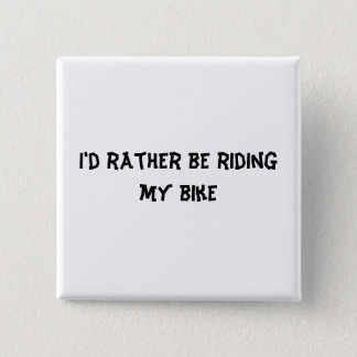 I'd rather be riding my bike 2 inch square button