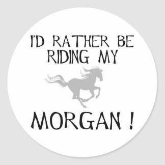 I'd Rather Be Riding My Morgan Classic Round Sticker