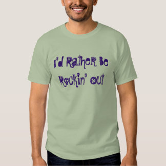 I'd Rather Be Rockin' Out Tshirt