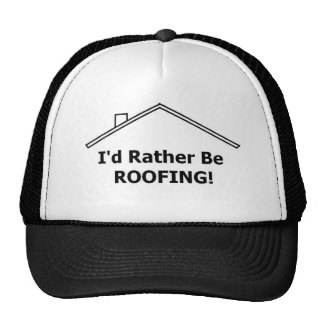 I'd Rather Be Roofing Trucker Hat