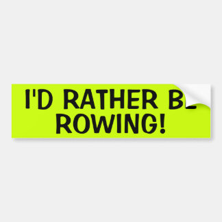 I'D RATHER BE ROWING! BUMPER STICKER