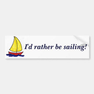 I'd rather be sailing! bumper sticker