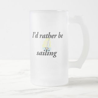 I'd rather be sailing frosted glass beer mug
