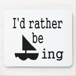 I'd rather be sailing mouse pad