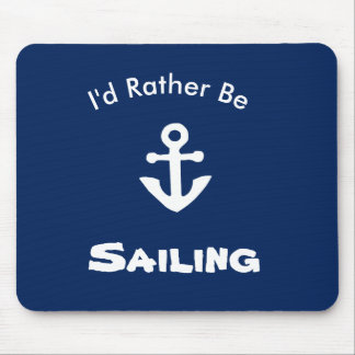 I'd Rather Be Sailing Nautical Mouse Pad