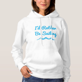 I'd Rather Be Sailing Women's Hoodie